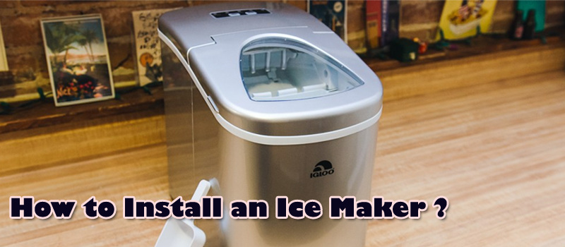 How to Install an Ice Maker ?